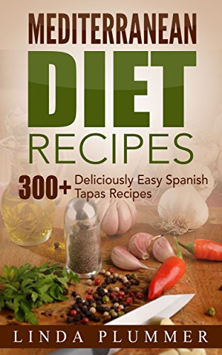 Mediterranean Diet Recipes: 300+ Deliciously Easy Spanish Tapas Recipes by Linda Plummer