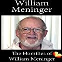 Homilies of William Meninger: Homilies from the Trappists of St. Benedict's Monastery (       UNABRIDGED) by William Meninger Narrated by Martin Rowe