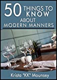50 Things to Know About Modern Manners: Etiquette is a Way Of Life