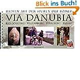 """""""Via Danubia"""" Radeln auf den Spuren der Römer: Bad Gögging-Regensburg-S... Radwanderführer. 1:50000..."""