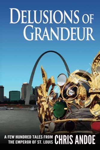 Delusions of Grandeur: A Few Hundred Tales from the Emperor of St. Louis