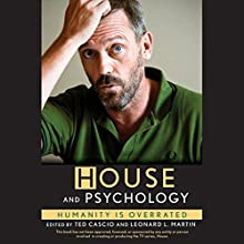'House' and Psychology: Humanity Is Overrated Audiobook by Ted Cascio (editor), Leonard L. Martin (editor) Narrated by Pete Larkin