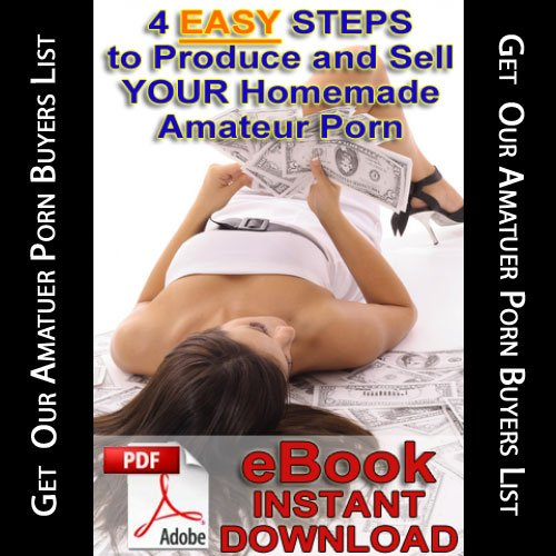 4 Easy Steps to Produce and Sell Your Homemade Amateur Porn