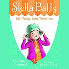 Hair Today, Gone Tomorrow: Stella Batts, Book 2 Audiobook by Courtney Sheinmel Narrated by Cassandra Morris