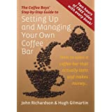 Setting Up and Managing Your Own Coffee Bar: How to open a coffee bar that actually lasts and makes money . . . (Coffee Boys Step By Step Guide)by John Richardson
