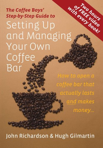 Setting Up and Managing Your Own Coffee Bar: How to Open a Coffee Bar That Actually Lasts and Makes Money (Coffee Boys Step By Step Guide)