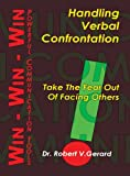 Handling Verbal Confrontation : Take the Fear Out of Facing Others