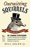 img - for Outwitting Squirrels: 101 Cunning Stratagems to Reduce Dramatically the Egregious Misappropriation of Seed from Your Birdfeeder by Squirrels book / textbook / text book