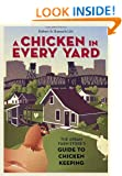 A Chicken in Every Yard: The Urban Farm Store's Guide to Chicken Keeping