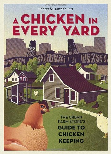 A Chicken in Every Yard: The Urban Farm Store's Guide to Chicken Keeping (Chickens For Eggs compare prices)