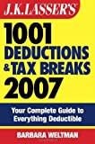 J.K. Lasser's1001 Deductions and Tax Breaks 2007: Your Complete Guide to Everything Deductible (0471786675) by Weltman, Barbara