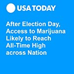 After Election Day, Access to Marijuana Likely to Reach All-Time High across Nation | Trevor Hughes
