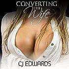 Converting the Wife: Milking, Book 5 Hörbuch von C J Edwards Gesprochen von: C J Edwards