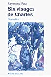 Six visages de Charles: Nouvelles (Collection Fictions) (French Edition) (2890065510) by Paul, Raymond