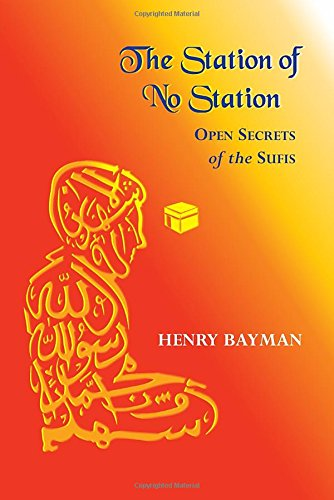 The Station of No Station: Open Secrets of the Sufis: Resolving Ourselves in the Light of Islamic Sufism