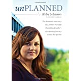 Unplanned: The Dramatic True Story of a Former Planned Parenthood Leader's Eye-Opening Journey across the Life Line ~ Abby Johnson