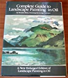 Complete Guide to Landscape Painting in Oil:  A New Enlarged Edition of Landscape Painting in Oil