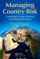 Managing Country Risk: A Practitioner?s Guide to Effective Cross-Border Risk Analysis