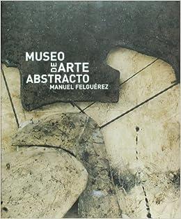 Amazon.com: Museo De Arte Abstracto Manue Felguerez (Spanish Edition