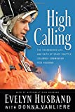 img - for By Evelyn Husband High Calling: The Courageous Life and Faith of Space Shuttle Columbia Commander Rick Husband [Paperback] book / textbook / text book