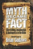 Myth Became Fact: Storytelling, Imagination, and Apologetics in the Bible