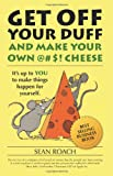 Sean Roach Get Off Your Duff and Make Your Own @#$! Cheese: It's Up to YOU to Make Things Happen for Yourself: 1