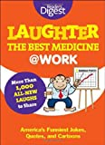 Laughter Is the Best Medicine: @Work: Americas Funniest Jokes, Quotes, and Cartoons