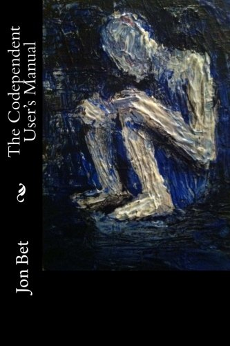 The Codependent User's Manual: A Handbook for the Narcissistic Abuser