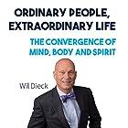 Ordinary People, Extraordinary Life: The Convergence of Mind, Body and Spirit Hörbuch von Wil Dieck Gesprochen von: Joel Persinger