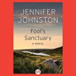 Fool's Sanctuary: A Novel | Jennifer Johnston