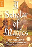 A Scholar of Magics (College of Magics) by Caroline Stevermer