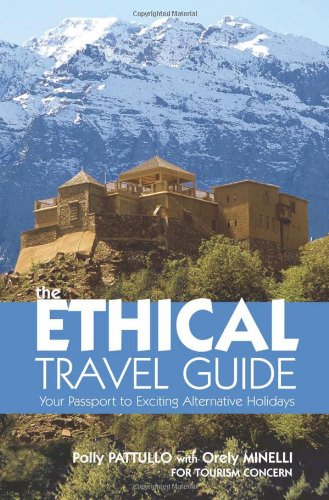 The Ethical Travel Guide: Your Passport to Exciting Alternative Holidays, Pattullo, Polly; Minelli, Orely