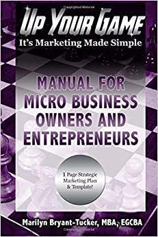 Up Your Game: It's Marketing Made Simple - Manual For Micro Business Owners And Entrepreneurs