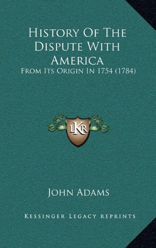 History of the Dispute with America: From Its Origin in 1754 (1784)