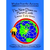 The New Dawn on Planet Earth (Wisdom from the Ancients)