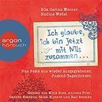 Ich glaube, ich bin jetzt mit Nils zusammen: Das Beste aus wieder ausgegrabenen Jugend-Tagebüchern ... | Ella Carina Wedel,Nadine Werner