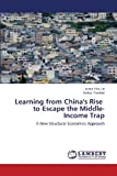 Learning from Chinas Rise   to Escape the Middle-Income Trap: A New Structural Economics Approach