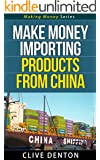 Make Money Importing Products From China - Make Money Series