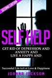 Self Help: Get Rid of Depression & Anxiety and Live a Happy & Successful Life full of Love & Happiness