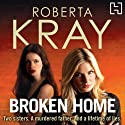 Broken Home (       UNABRIDGED) by Roberta Kray Narrated by Annie Aldington
