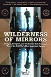 Wilderness of Mirrors: Intrigue, Deception, and the Secrets that Destroyed Two of the Cold Wars Most Important Agents