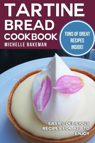 Tartine Bread Cookbook: Easy & Delicious Recipes for All to Enjoy by Michelle Bakeman