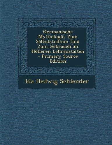 Germanische Mythologie: Zum Selbststudium Und Zum Gebrauch an Höheren Lehranstalten