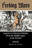 Feeding Mars: Logistics In Western Warfare From The Middle Ages To The Present (History & Warfare)