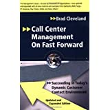 Call Center Management on Fast Forward: Succeeding in Today's Dynamic Customer Contact Environment (2nd Edition) ~ Brad Cleveland
