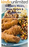 Southern Meats, Main Dishes & Casseroles: Homemade From Scratch Family Meals! (Southern Cooking Recipes Book 11)