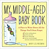 img - for My Middle-Aged Baby Book by Mary-Lou Weisman (30-Sep-2013) Hardcover book / textbook / text book