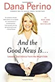 img - for And the Good News Is...: Lessons and Advice from the Bright Side book / textbook / text book