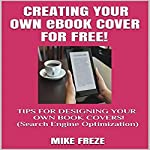 Creating Your Own eBook Cover for Free!: Tips for Designing Your Own Book Covers | Mike Freze