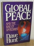 Global Peace and the Rise of Antichrist (0890818312) by Hunt, Dave